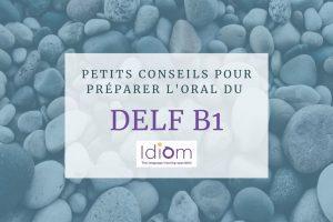 Petits conseils pour préparer l'oral du DELF B1
