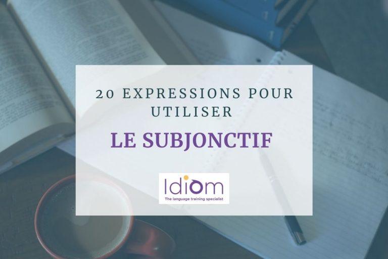 20 expressions pour utiliser le subjonctif!